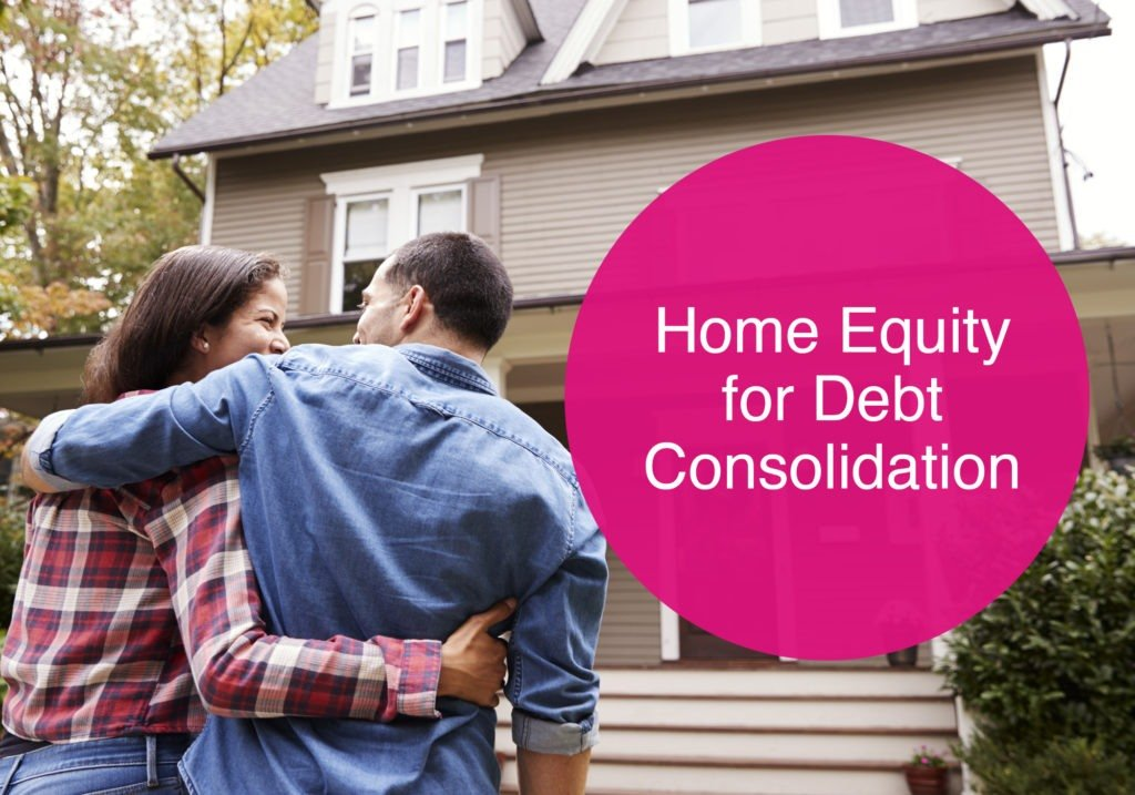 HOME EQUITY FOR DEBT CONSOLIDATION